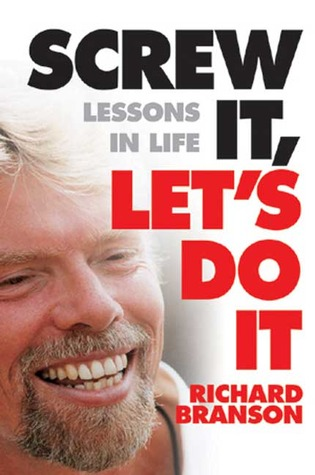 Screw It Let's Do It: Lessons in Life